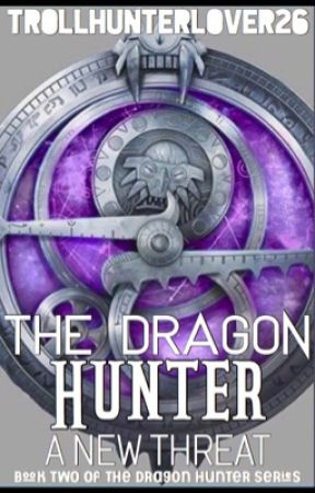 The Dragon Hunter: A New Threat  (Book 2 in series) by Trollhunterlover26