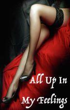 All Up In My Feelings (lesbian smut) by a_h_encore