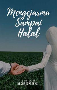 Mengejarmu Sampai Halal (Completed) cover