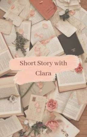 Short Story with Clara by hellafira