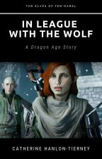 In League With The Wolf - The Elves of Fen'Harel Book 2 (Dragon Age) by kitkatcath