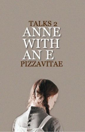 talks 2 → anne with an e by pizzavitae