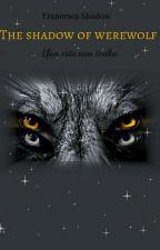 The shadow of werewolf  di Francesca-Shadow