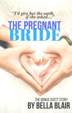 The Pregnant Bride (a bonus Scott Family story!!) by BellaOtter