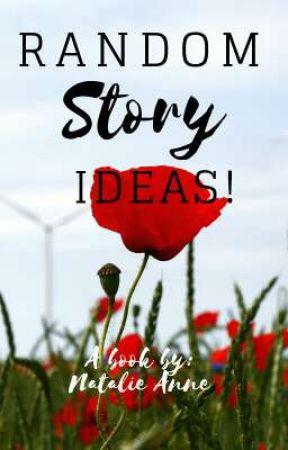 Random Story Ideas! by Jockolovesbooks