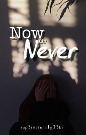 Now Or Never by sup3rnatura1g33kk