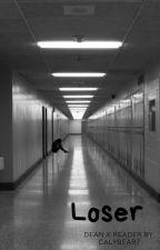 Loser | Dean Winchester x Reader High School AU by Calybear7