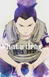 What A Drag... || Shikamaru x reader cover