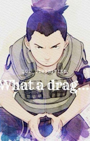 What A Drag... || Shikamaru x reader