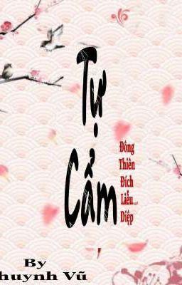 Đọc truyện [ EDIT FULL- Trùng Sinh ]  Tự Cẩm _ Đông Thiên Đích Liễu Diệp