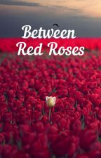 Between Red Roses by DonnaSuela