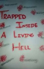 trapped inside a living hell by savage973