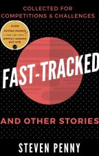 Fast-Tracked And Other Stories by stevopen
