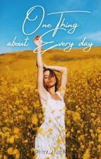 One thing about every day by Hey_Hugh