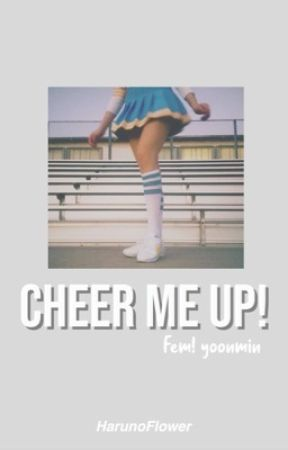 Cheer Me Up! «Fem! YoonMin» by HarunoFlower