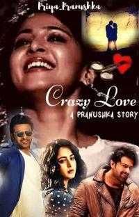 Crazy Love - Pranushka Story cover