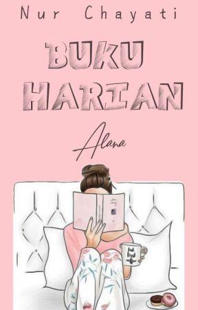 Buku Harian Alana [✔] by Nur_Chayati