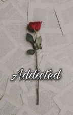 Addicted.  by theeblackrose-