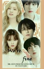 We're Fine [MR. CEO's Inflicted Love - Part II] | COMPLETED | by yoannadie