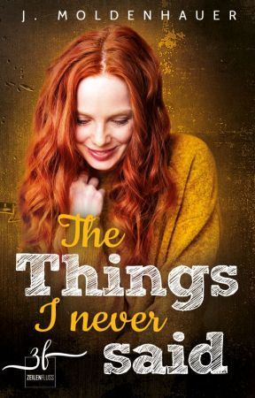 The Things I Never Said by JMoldenhauer