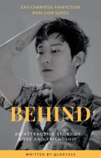 BEHIND [Exo Chanyeol Fanfiction] by loey414