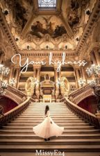 YOUR HIGHNESS by MissyE24