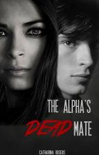 The Alpha's Dead Mate (COMPLETED) by TriaHaec
