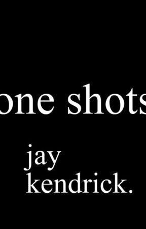One Shots by JayKendrick