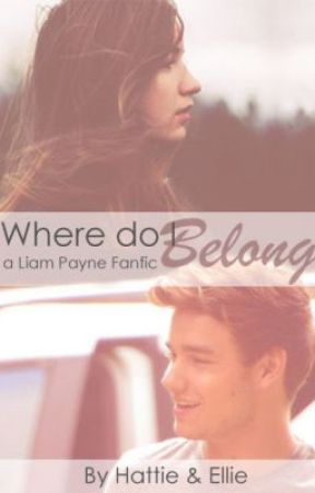 Where Do I Belong (a Liam Payne Fanfic) by Hattie_and_Ellie