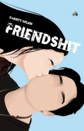 Friendshit (KOMPLIT) by shantymilan