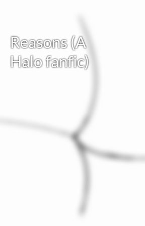 Reasons (A Halo fanfic) by Crimsonice043