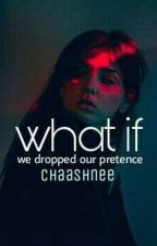 What If We Dropped Our Pretence | ✔ by chaashnee