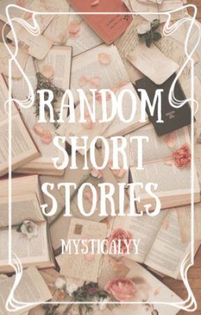 Random Short Stories by mysticalyyy