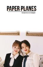 paper planes ➳ chuuves by loonavrse