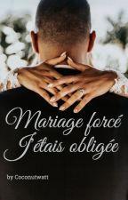 Mariage Forcé , j'étais obligée by coconutwatt