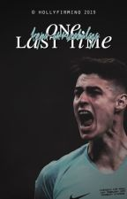 one last time | k.arrizabalaga [completed] by hollyfirmino