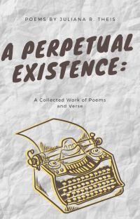 A Perpetual Existence: A Collected Work of Poems and Verse cover