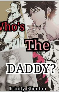 Who's The Daddy? (A One Piece X Reader Story) cover