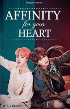 Affinity for your Heart - BTS x Reader by bangtan-charms