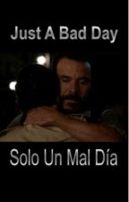 Just A Bad Day ~ Solo Un Mal Día by AnUnknownWriterWorld