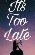 It's Too Late by Allexa_101