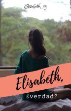 Elisabeth, ¿verdad? by soygarciarz