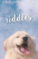 Riddles | ✎ by once-upon-a-star