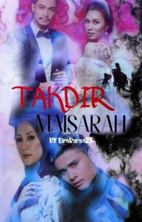 TAKDIR MAISARAH(SLOW UPDATE )  by EiraRaraa23