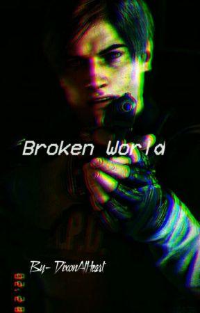 Broken World (Resident Evil 2: Leon S. Kennedy X Reader) [SLOW UPDATES] by DixonAtHeart