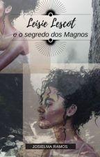 Leisie Lescot e o segredo dos Magnos by JosielmaRamos