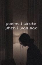 poems i wrote when i was sad by caitiiexo