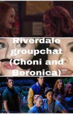 Riverdale groupchat (Choni and Beronica) by Brittanaxrae