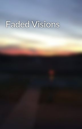 Faded Visions by pananahthefirst