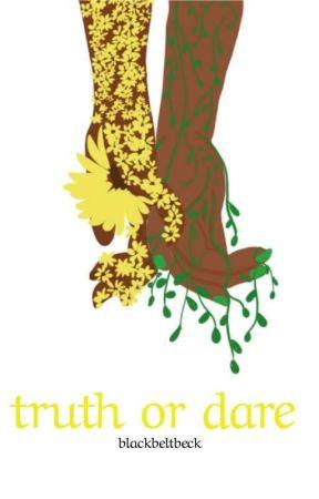 Truth Or Dare (Being Rewritten) by BlackBeltBeck
